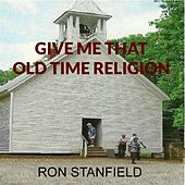 Give Me That Old Time Religion by Ron Stanfield