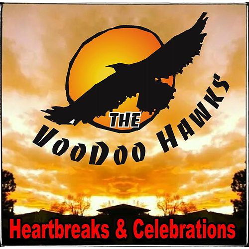 Heartbreaks & Celebrations by The VooDoo Hawks