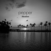 Vacation by Pepper