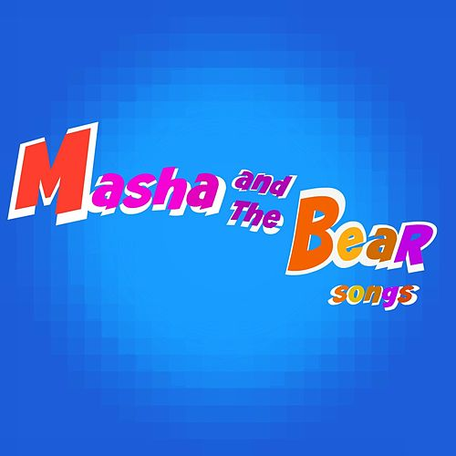 Masha and the Bear Songs by MARTY