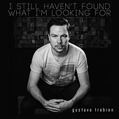 I Still Haven't Found What I'm Looking For by Gustavo Trebien