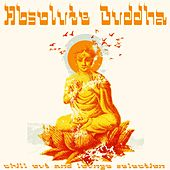 Absolute Buddha (Chillout and Lounge Selection) by Various Artists