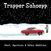 Olof, Ogallala & Other Oddities by Trapper Schoepp