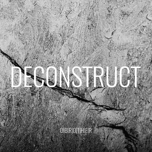 Deconstruct by O'Brother