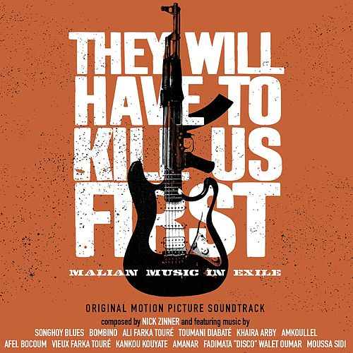 They Will Have To Kill Us First: Malian Music In Exile (Original Motion Picture Soundtrack) by Amkoullel