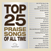 Top 25 Praise Songs Of All Time by Various Artists