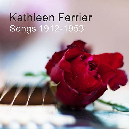 Songs 1912 - 1953 von Kathleen Ferrier