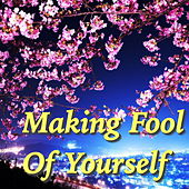 Making Fool Of Yourself by Various Artists
