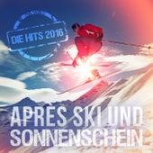 Après Ski und Sonnenschein: Die Hits 2016 by Various Artists