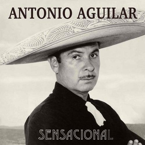 Antonio Aguilar Sensacional by Antonio Aguilar