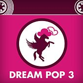 Dream Pop 3 by Various Artists