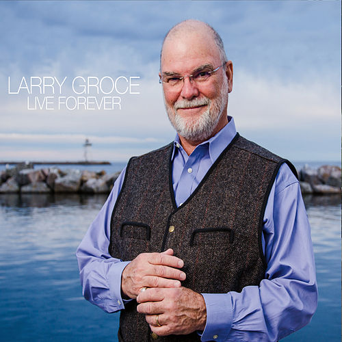 Live Forever by Larry Groce