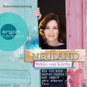 Neuland - Wie ich mich selber suchte und jemand ganz anderen fand (Autorisierte Lesefassung) by Ildikó von Kürthy