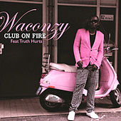 Club On Fire (feat. Truth Hurts) - Single by Waconzy