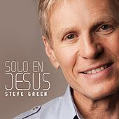 Solo en Jesús by Steve Green