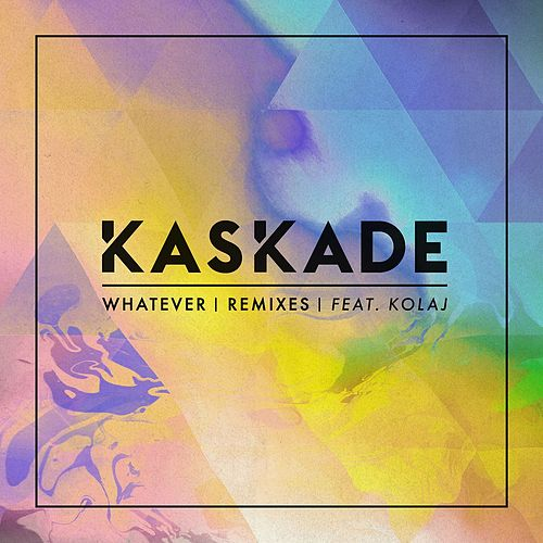 Whatever (feat. KOLAJ) (Remixes) by Kaskade