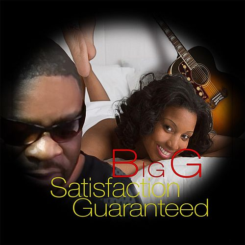 Satisfaction Guaranteed by Big G