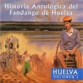Historia Antológica del Fandango de Huelva: Huelva Vol. I by Various Artists