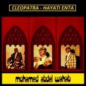 Cleopatra - Hayati Enta by Mohamed Abdel Wahab
