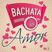 Bachata de Amor, Vol. 5 by Various Artists