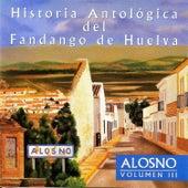 Historia Antológica del Fandango de Huelva: Alosno Vol. 3 by Various Artists