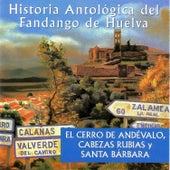 Historía Antológica del Fandango de Huelva: El Cerro de Andévalo, Cabezas Rubias y Santa Bárbara by Various Artists