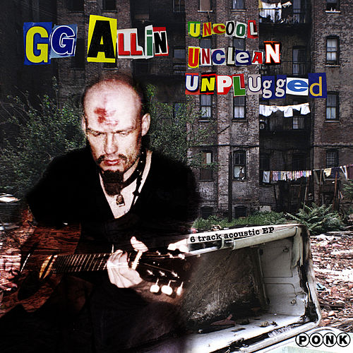 Uncool Unclean Unplugged by G.G. Allin