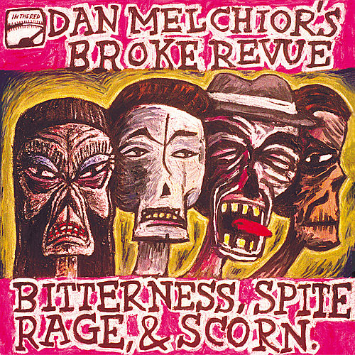 Bitterness, Spite, Rage and Scorn by Dan Melchior's Broke Revue