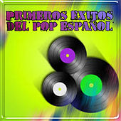 Primeros Éxitos del Pop Español by Various Artists