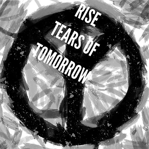 Tears of Tomorrow by Rise
