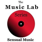 The Music Lab Series: Sensual Music by Various Artists