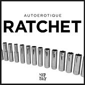 Ratchet by Autoerotique