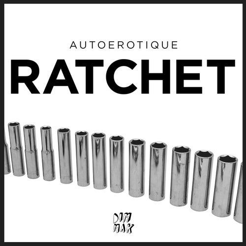 Ratchet by Autoerotique