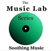 The Music Lab Series: Soothing Music by Various Artists