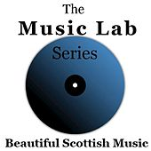 The Music Lab Series: Beautiful Scottish Music by Various Artists