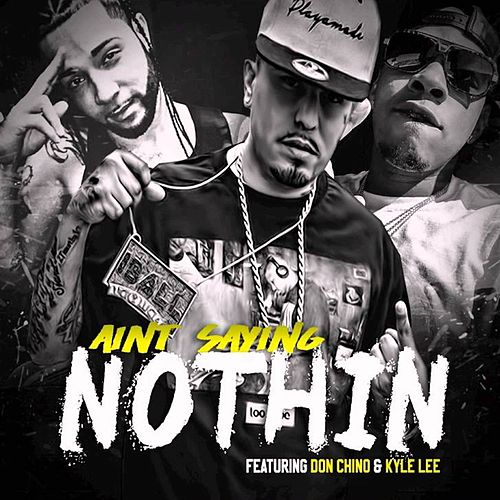 Ain't Saying Nothing (feat. Don Chino, Kyle Lee) by Lucky Luciano