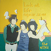 Look At Life Again Soon by The Ettes