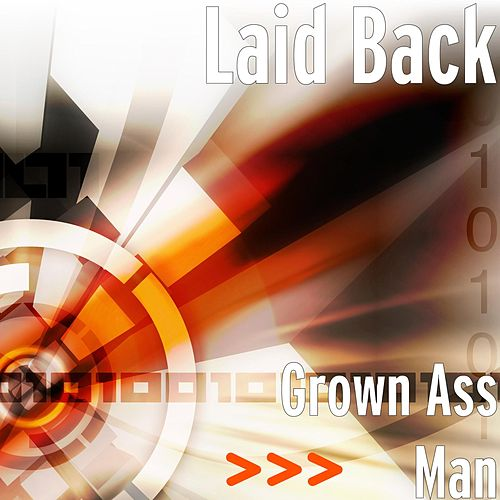 Grown Ass Man by Laid Back