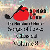 Songs of Love: Classical, Vol. 8 by Various Artists