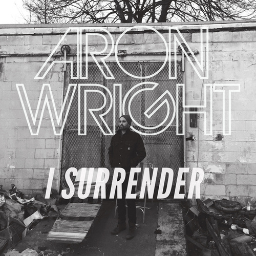 I Surrender by Aron Wright