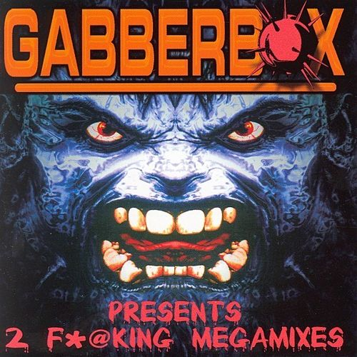 Gabberbox prs. 2 F*@king Megamixes by Various Artists