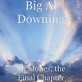 Mr. Jones, the Final Chapter by Big Al Downing