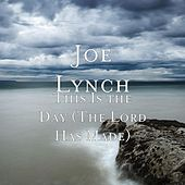 This Is the Day (The Lord Has Made) by Joe Lynch