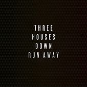 Run Away by Three Houses Down