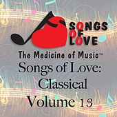 Songs of Love: Classical, Vol. 13 by Various Artists