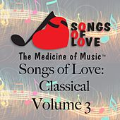 Songs of Love: Classical, Vol. 3 by Various Artists