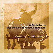 A Salute To The Songs Of Garth Brooks by Country Dance Kings