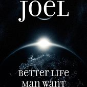 Better Life Man Want by Joel