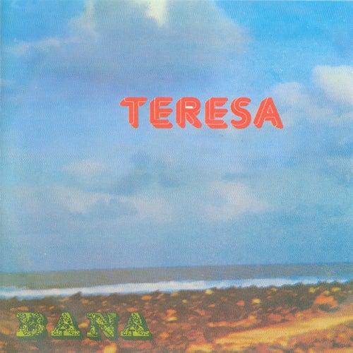 Teresa by Bana