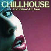 Chillhouse (Fresh Beats and Deep Flavors) by Various Artists